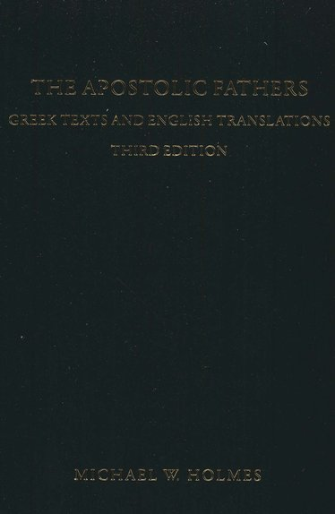 The Apostolic Fathers: Greek Texts and English Translations, 3rd edition
