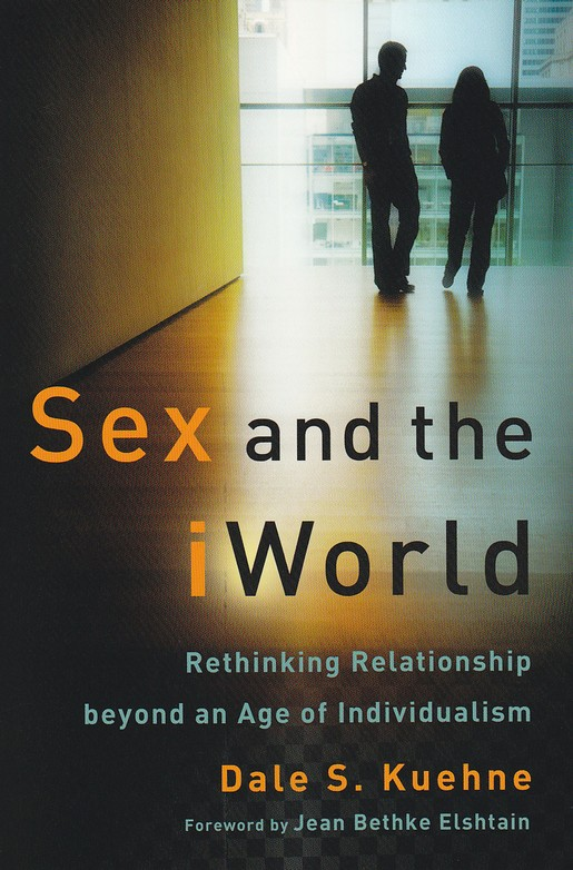 Sex and the iWorld: Rethinking Relationship Beyond an Age of Individualism