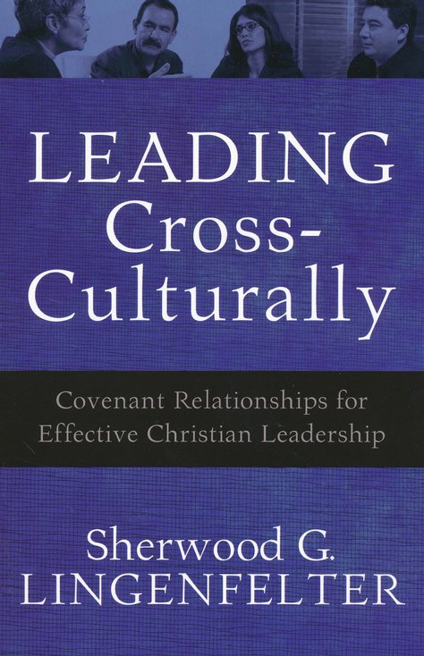 Leading Cross-Culturally: Covenant Relationships for Effective Christian Leadership