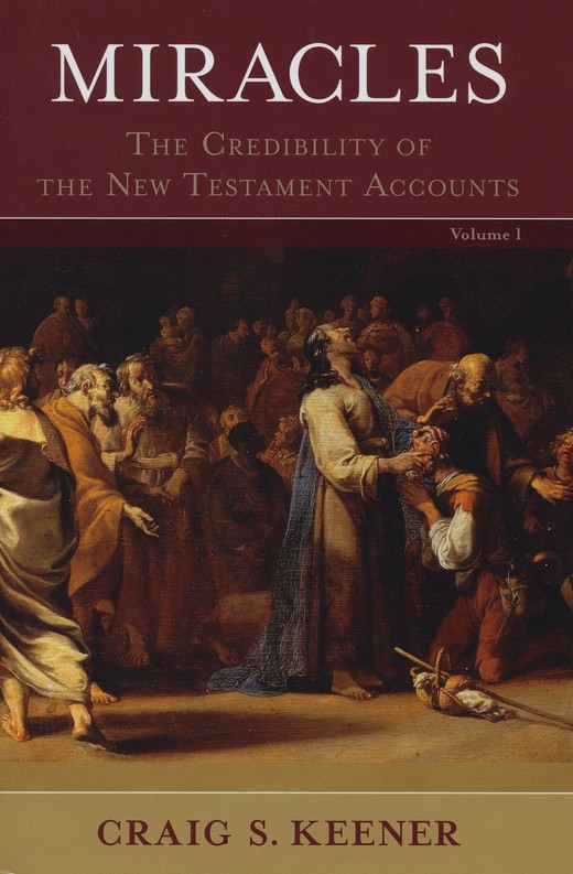 Miracles: The Credibility of the New Testament  Accounts, 2 Vols.