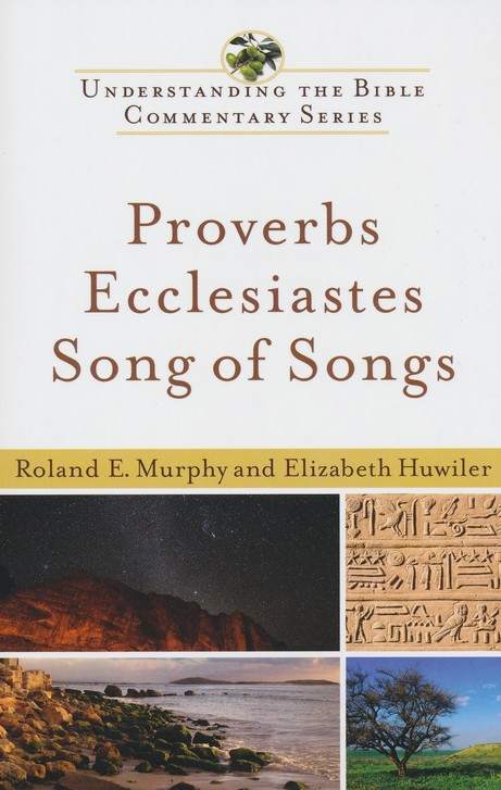 Proverbs, Ecclesiastes and Song of Songs: Understanding the Bible Commentary Series