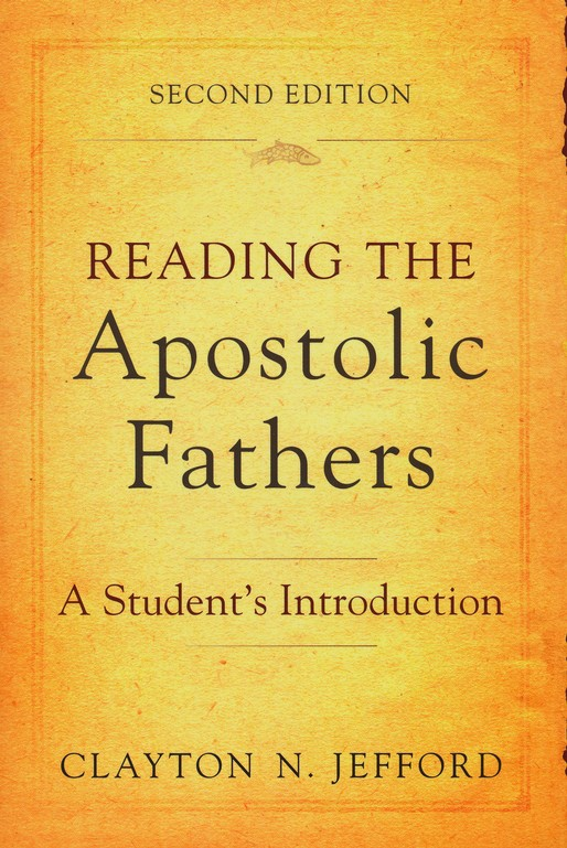Reading the Apostolic Fathers: A Student's Introduction, Second Edition