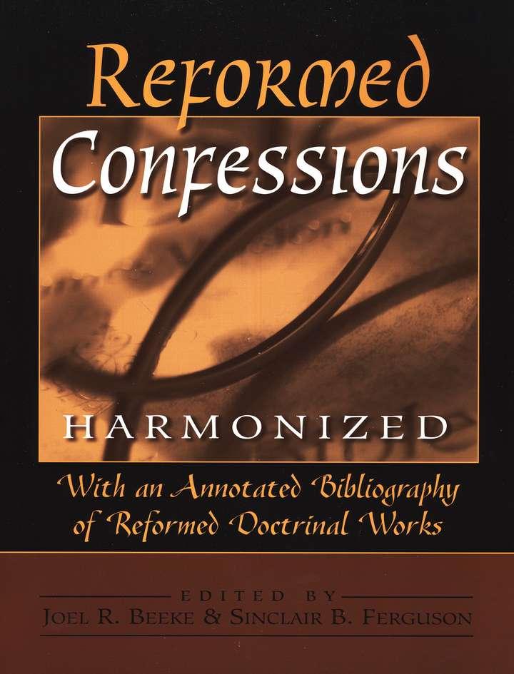Reformed Confessions Harmonized: Joel R. Beeke, Sinclair B. Ferguson ...