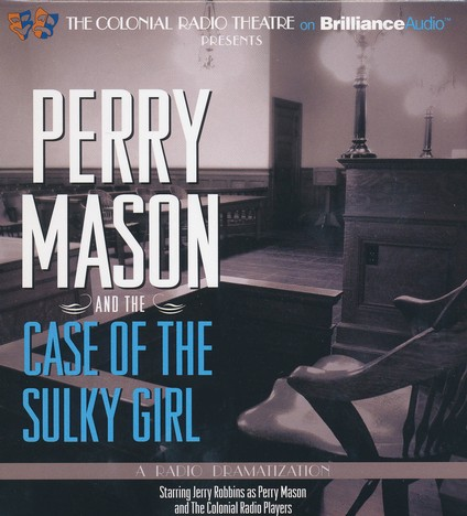 Perry Mason and the Case of Sulky Girl: A Radio Dramatization on CD