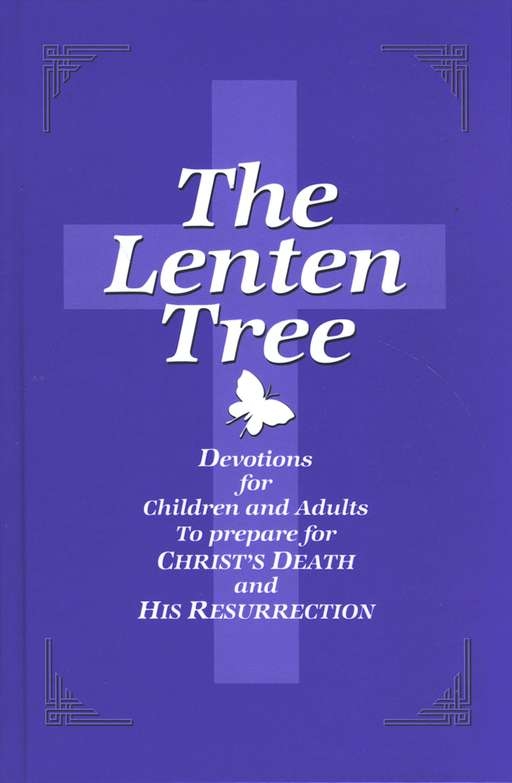 The Lenten Tree: Devotions for Children and Adults to Prepare for Christ's Death and His Resurrection