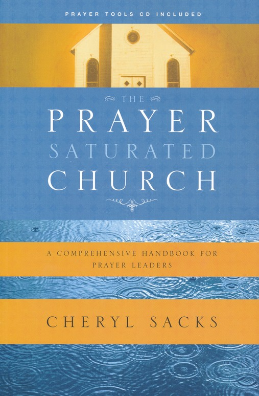 The Prayer-Saturated Church: A Comprehensive Handbook for Prayer Leaders (Prayer Tools CD included)