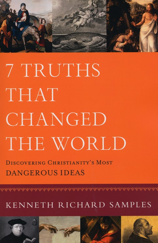 7 Truths That Changed the World: Discovering Christianity's Most Dangerous Ideas