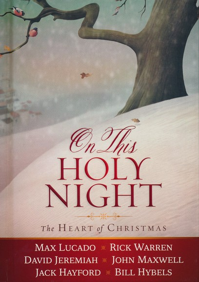 On this holy night the heart of christmas max lucado rick warren on this holy night the heart of christmas max lucado rick warren david jeremiah john maxwell 9780718076634 christianbook fandeluxe Gallery