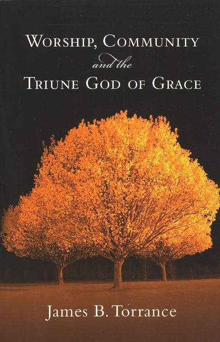 Worship, Community & the Triune God of Grace