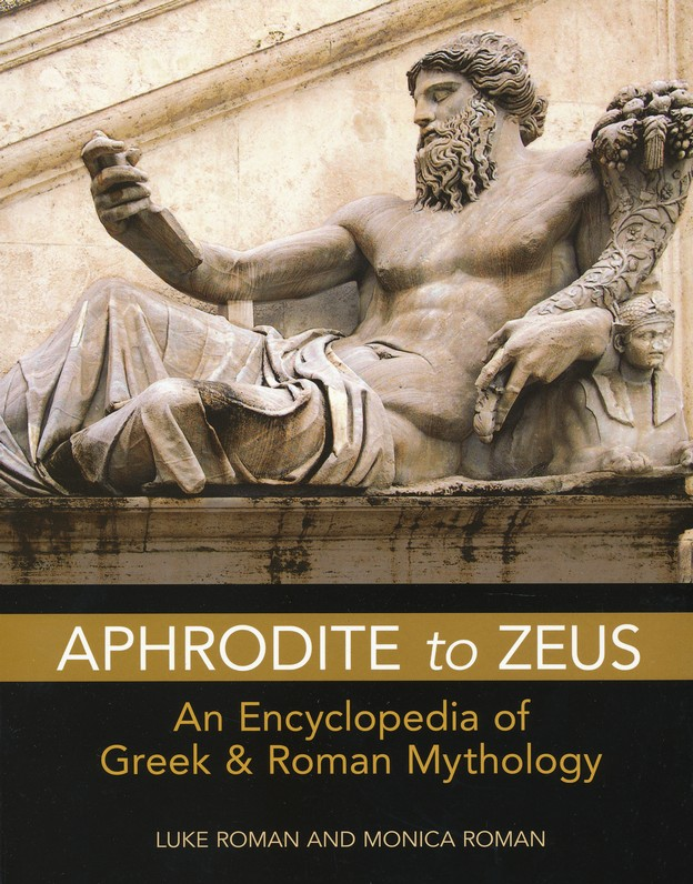 Aphrodite to Zeus: An Encyclopedia of Greek and Roman Mythology