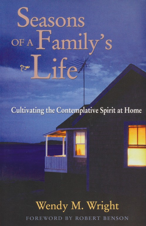 Seasons of a Family's Life: Cultivating the Contemplative Spirit at Home