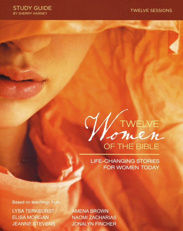 Twelve Women of the Bible: Life-Changing Stories for Women Today, Study  Guide