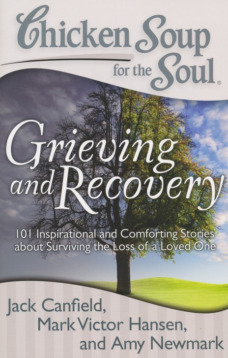 Chicken Soup for the Soul: Grieving and Recovery: 101 Inspirational and Comforting Stories