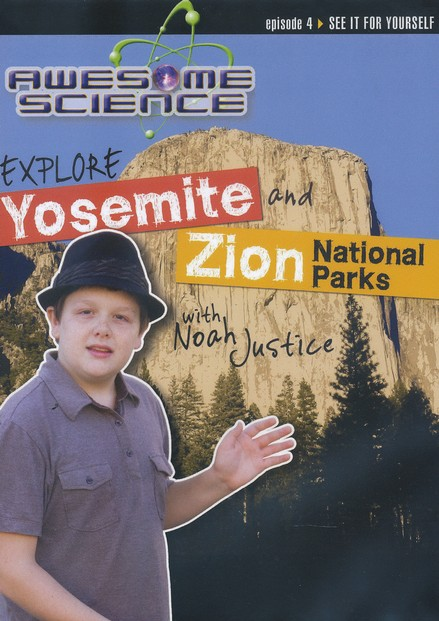 Explore Yosemite and Zion National Parks with Noah Justice: Episode 4 DVD, Awesome Science Series