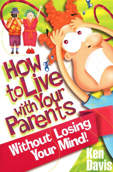 How to Live With Your Parents.....Without Losing Your Mind