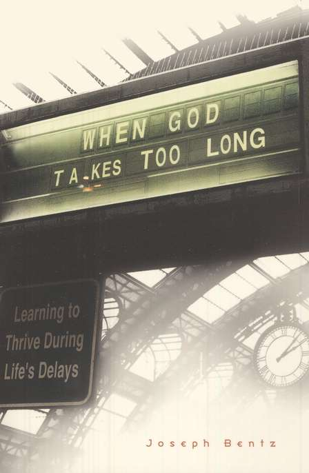 When God Takes Too Long: Learning to Thrive During Life's Delays