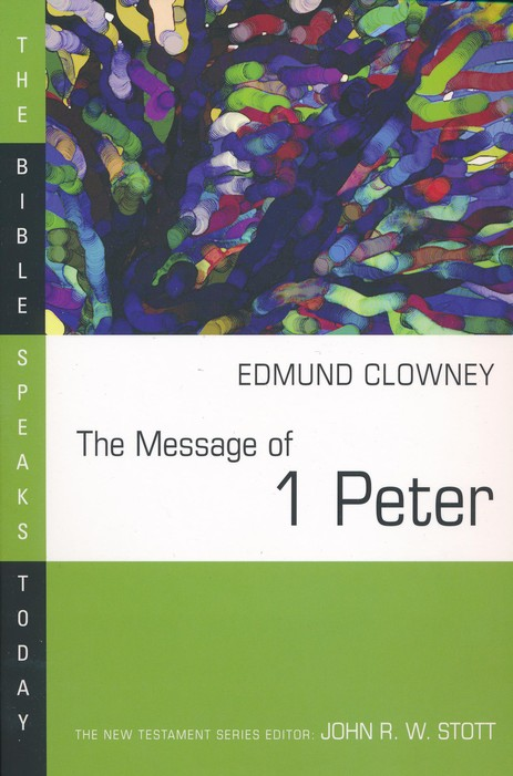 The Message of 1 Peter: The Bible Speaks Today [BST]