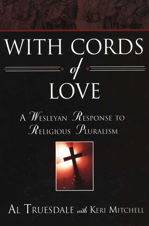 With Cords of Love: A Wesleyan Response to Religious Pluralism