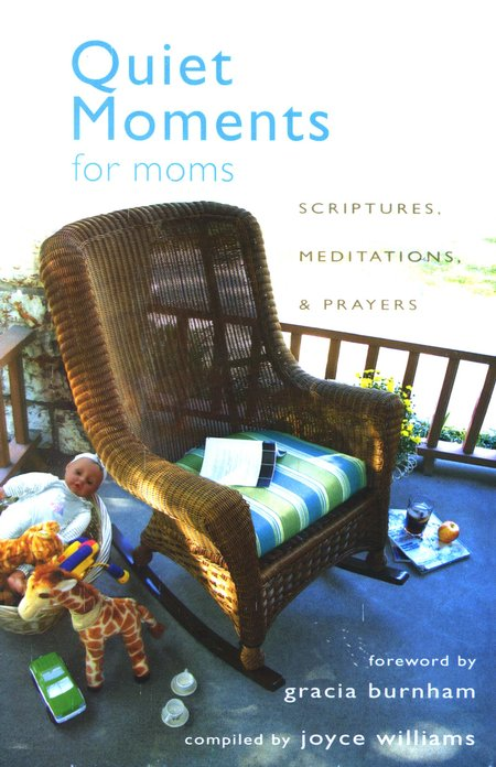 Quiet Moments for Moms: Scriptures, Meditations & Prayers