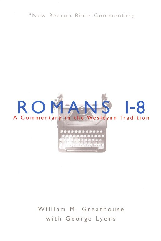 NBBC, Romans 1-8: A Commentary in the Wesleyan Tradition