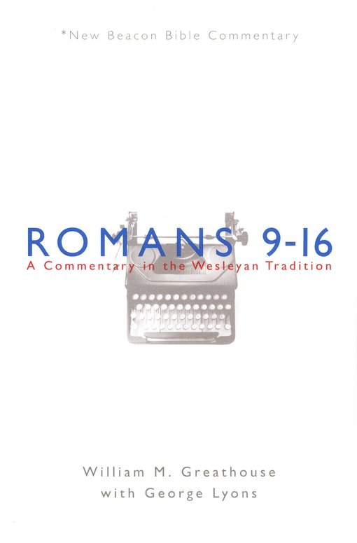NBBC, Romans 9-16: A Commentary in the Wesleyan Tradition