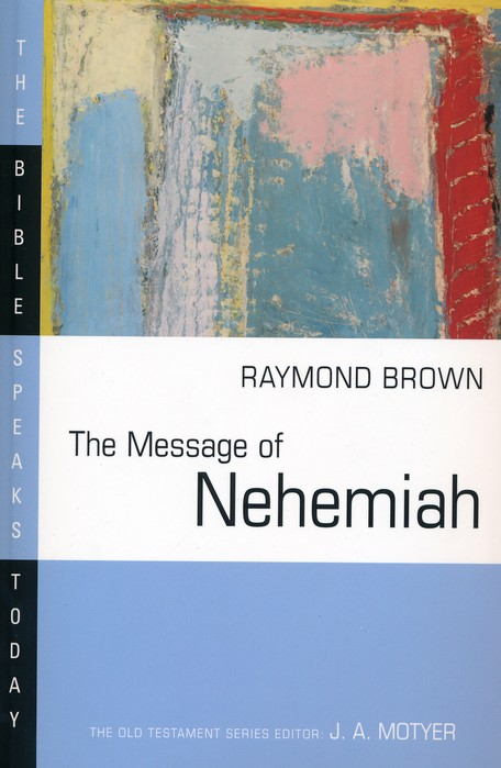 The Message of Nehemiah: The Bible Speaks Today [BST]