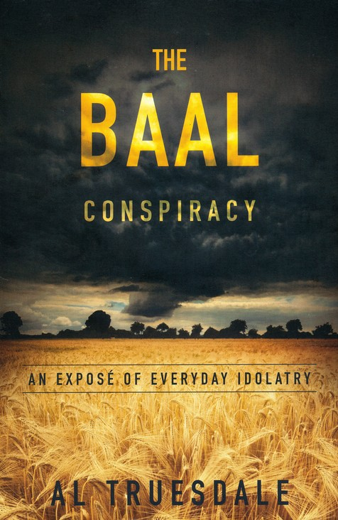 The Baal Conspiracy: An Expose on Everyday Idolatry