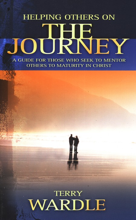 Helping Others on the Journey: A Guide for Those Who  Seek to Mentor Others to Maturity in Christ