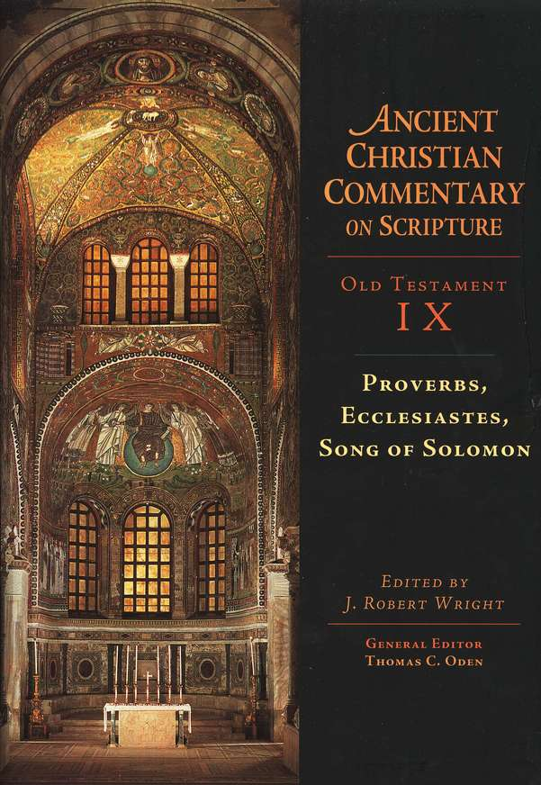 Proverbs, Ecclesiastes, Song of Solomon: Ancient Christian Commentary on Scripture [ACCS]