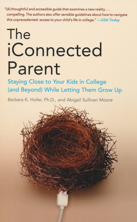The iConnected Parent: Staying Close to Your Kids in College (and Beyond) While Letting them Grow Up