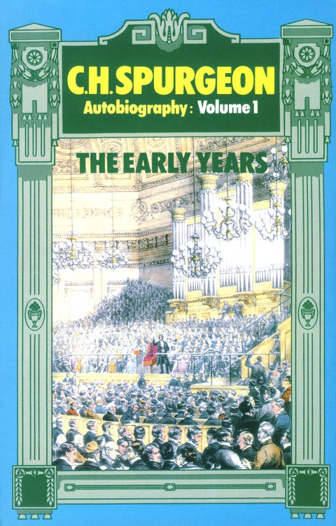 Charles Haddon Spurgeon  Autobiography: The Early  Years 1834-1860 Volume 1