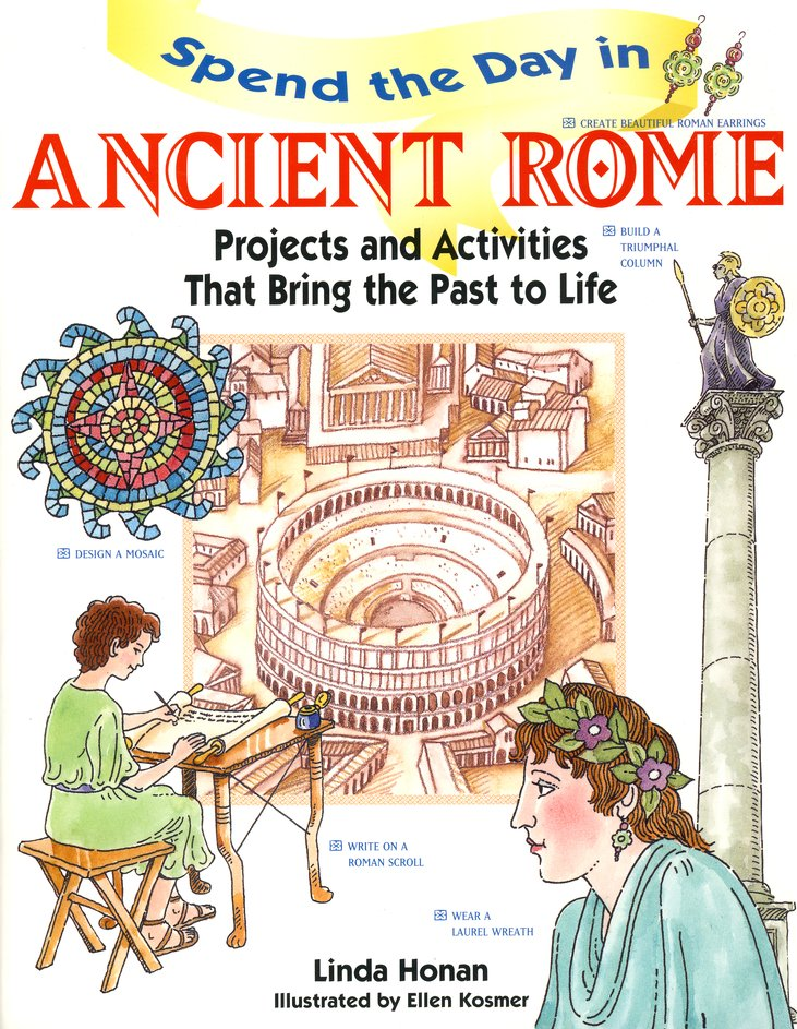 Spend the Day in Ancient Rome: Projects and Activities that Bring the Past to Life