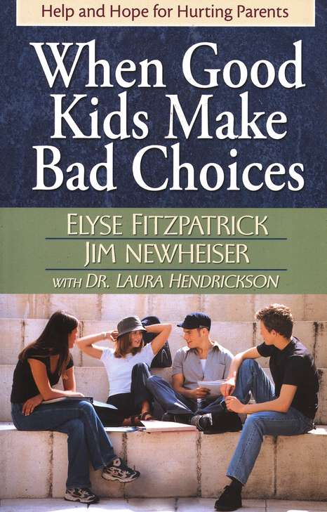 When Good Kids Make Bad Choices: Help and Hope for Hurting Parents