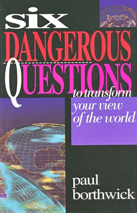 Six Dangerous Questions to Transform Your View of the World