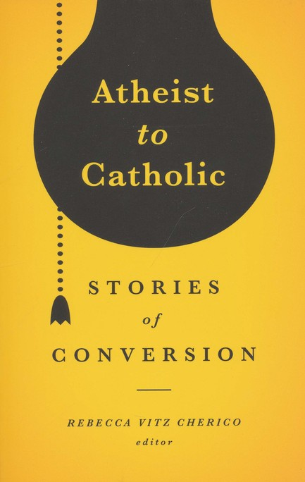 Atheist to Catholic: Stories of Conversion