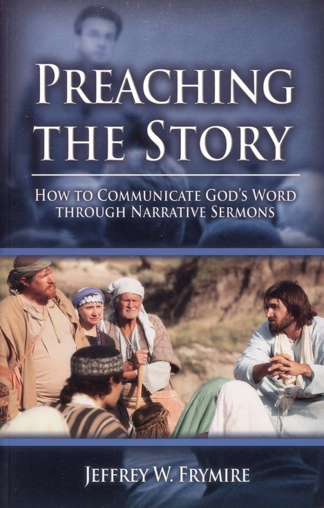 Preaching the Story: How to Communicate God's Words Through Narrative Sermons
