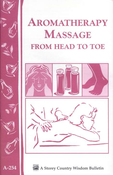 Aromatheraphy Massage from Head to Toe, Storey Country Wisdom Bulletin A-254