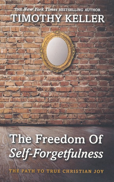 The Freedom of Self Forgetfulness: Timothy Keller: 9781906173418 -  Christianbook.com