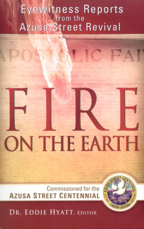 Fire on the Earth: Eyewitness Reports From the Azusa Street Revival
