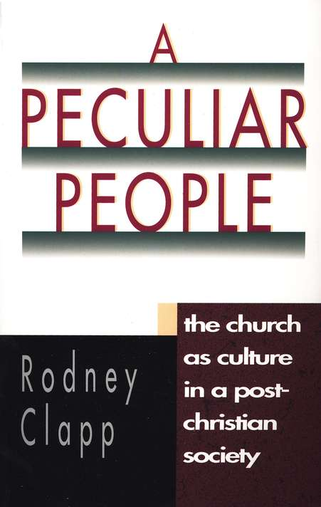 A Peculiar People: The Church As Culture in a Post-Christian Society