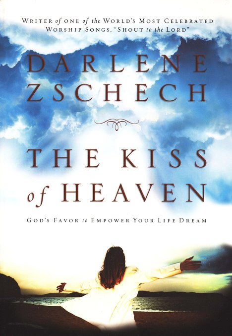 The Kiss of Heaven: God's Favor to Empower Your Life Dream