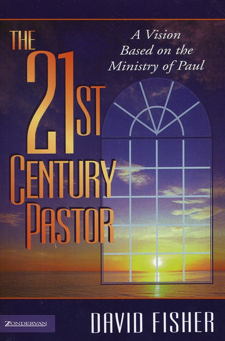The 21st-Century Pastor: A Vision Based on the Ministry of Paul