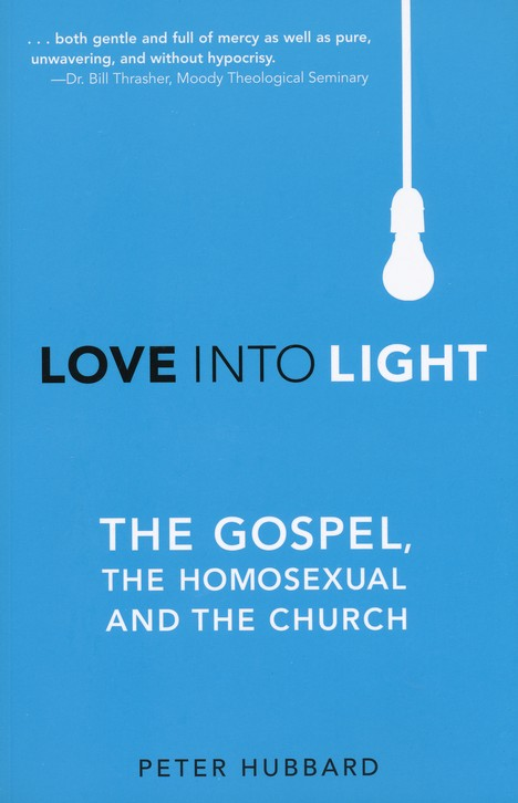 Love into Light: The Gospel, the Homosexual, and the Church