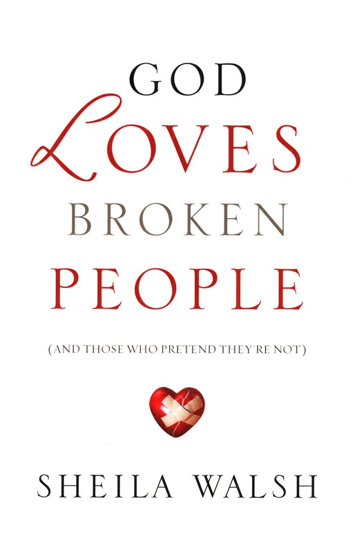 God Loves Broken People (And Those Who Pretend They're Not)