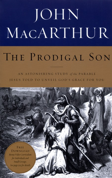 The Prodigal Son: An Astonishing Study of the Parable Jesus Told to Unveil God's Grace for You