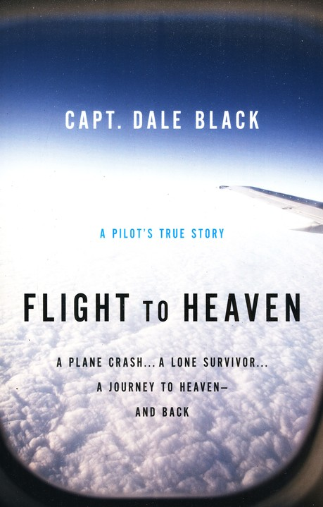 Flight to Heaven: A Pilot's True Story