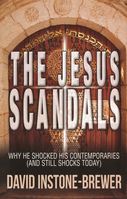 The Jesus Scandals: Why He Shocked His Contemporaries (and Still Shocks Today)