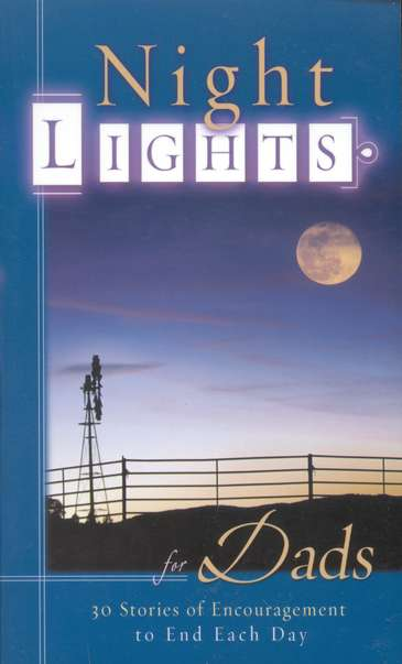 Night Lights For Dads: 30 Stories of Encouragement to End  Each Day