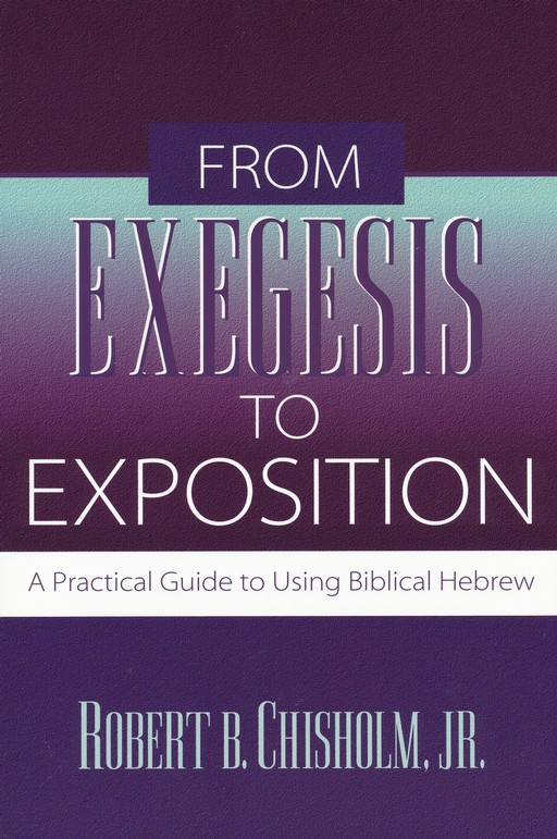 From Exegesis to Exposition: A Practical Guide to Using Biblical Hebrew