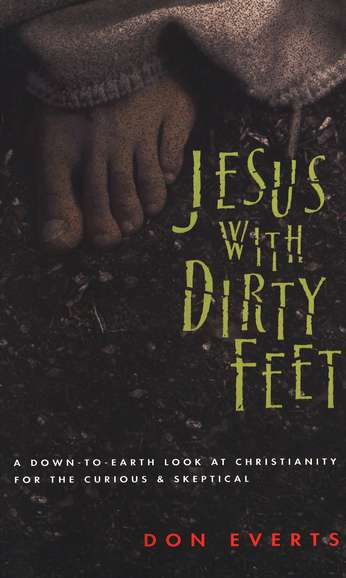Jesus With Dirty Feet Christianity for the Curious & Skeptical